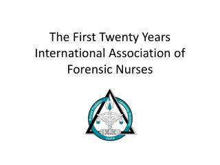 The First Twenty Years  International Association of Forensic Nurses