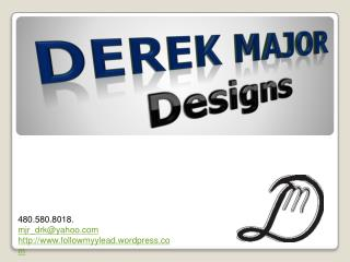 Derek Major    Designs