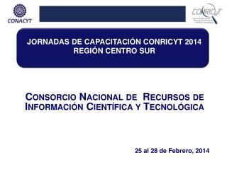 Consorcio Nacional  de   Recursos de I nformación Científica y Tecnológica