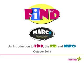 An introduction to  F i ND ,  the  FSD and MARC o October 2013
