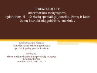 Rekomendacijas parengė Akmenės rajono Akmenės gimnazijos specialioji pedagogė Ana Stankutė
