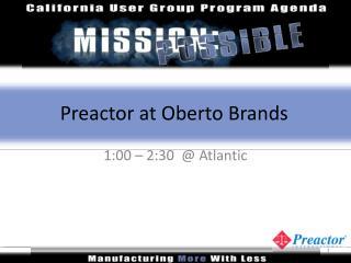 Preactor at Oberto Brands