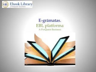E-grāmatas. EBL  platforma A ProQuest Business