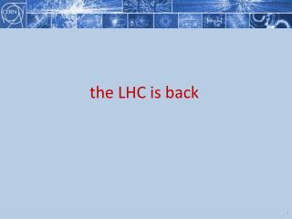 the LHC is back