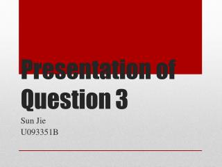 Presentation of Question 3