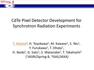 CdTe P ixel Detector  D evelopment  for Synchrotron  R adiation  E xperiments