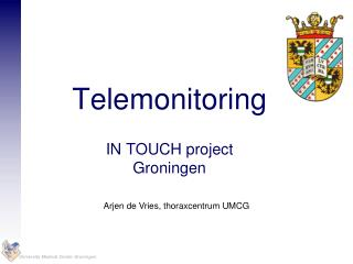 Telemonitoring IN TOUCH project  Groningen
