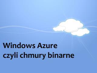 Windows  Azure czyli chmury binarne