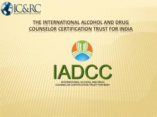 THE International Alcohol and Drug Counselor Certification trust for India