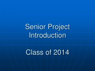 Senior Project Introduction Class of 2014