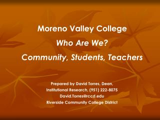 Moreno Valley College Who Are  We? Community, Students, Teachers