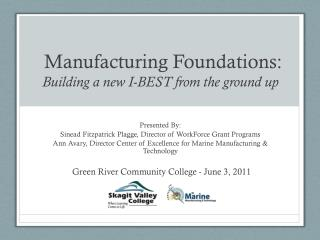 Manufacturing Foundations:  Building a new I-BEST from the ground up