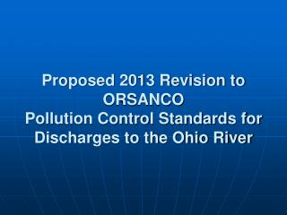 Proposed 2013 Revision to ORSANCO  Pollution Control Standards for Discharges to the Ohio River