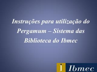 Instruções para utilização do Pergamum – Sistema das Biblioteca do Ibmec