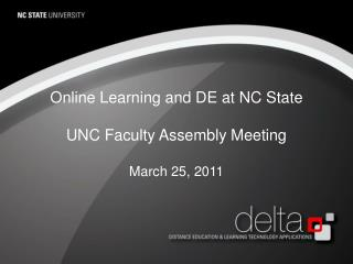 Online Learning and DE at NC State UNC Faculty Assembly Meeting March  25,  2011