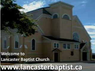 Welcome to  Lancaster Baptist  Church lancasterbaptist