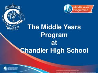 The Middle Years  Program at Chand ler High School