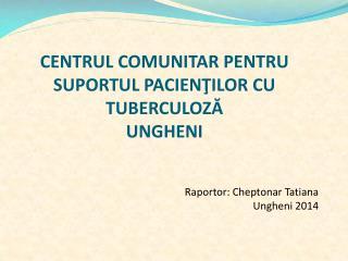CENTRUL COMUNITAR PENTRU SUPORTUL PACIEN ŢILOR CU TUBERCULOZĂ  UNGHENI