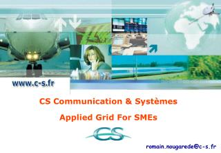 CS Communication  Syst mes Applied Grid For SMEs