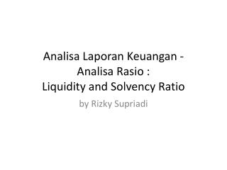 Analisa Laporan Keuangan  - Analisa Rasio  :  Liquidity and Solvency Ratio