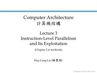 Lecture 3 Instruction-Level Parallelism                       and Its Exploitation  Chapter 2 in textbook