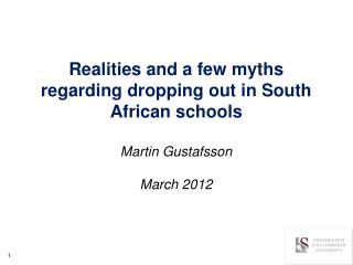 Realities and a few myths regarding dropping out in South African schools Martin Gustafsson