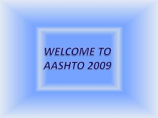 WELCOME TO  AASHTO 2009