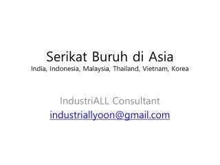 Serikat Buruh  di Asia India, Indonesia, Malaysia, Thailand, Vietnam, Korea