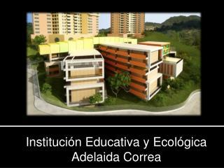 Instituci�n Educativa y Ecol�gica Adelaida Correa