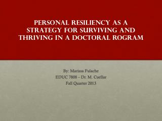 PERSONAL  RESILIENCY AS A STRATEGY FOR SURVIVING AND THRIVING IN A DOCTORAL ROGRAM