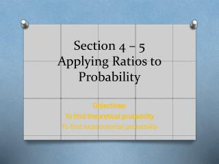 Section 4 – 5 Applying Ratios to Probability