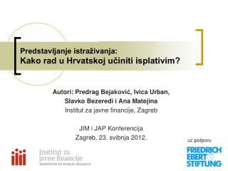 Predstavljanje istraživanja:  Kako rad u Hrvatskoj učiniti isplativim?