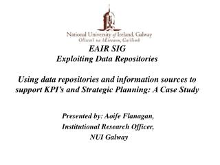 EAIR SIG Exploiting Data Repositories  Using data repositories and information sources to support KPI s and Strategic Pl