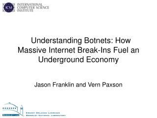 Understanding Botnets: How Massive Internet Break-Ins Fuel an Underground Economy