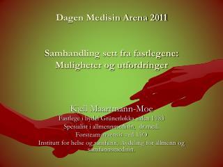 Dagen Medisin Arena 2011 Samhandling sett fra fastlegene:  Muligheter og utfordringer