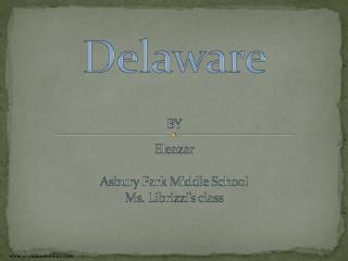 Delaware BY Eleazar Asbury Park Middle School Ms. Librizzi's class