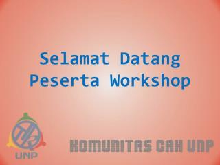 Selamat Datang Peserta  Workshop