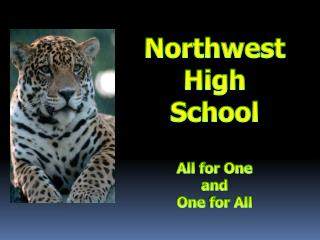 Northwest High School All for One  and  One  for All