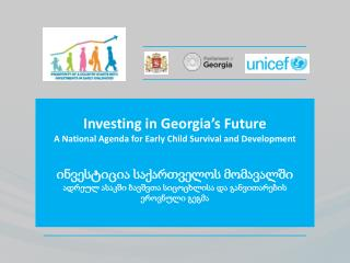 Investing in Georgia's Future  A National Agenda for Early Child Survival and Development