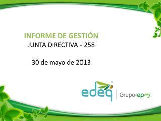 INFORME DE GESTIÓN  JUNTA DIRECTIVA -  258 30  de  mayo  de 2013