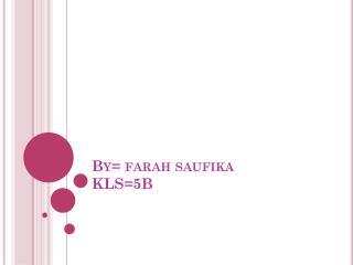 By=  farah saufika KLS=5B
