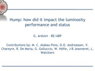 Hump: how did it impact the luminosity performance and status G. Arduini – BE/ABP