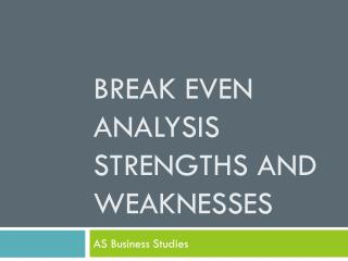 Break Even  Analysis Strengths and weaknesses