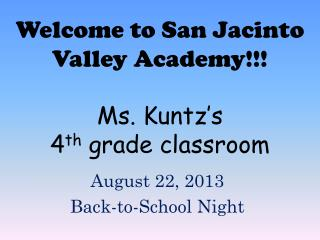 Welcome to San Jacinto Valley Academy!!! Ms. Kuntz's  4 th  grade  classroom