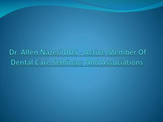 Dr. Allen Nazeri DDS - Active Member Of Dental Care Seminars