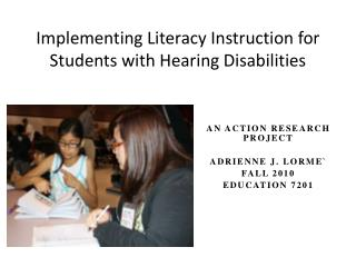 Implementing Literacy  I nstruction for Students with Hearing Disabilities