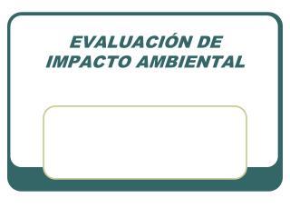 EVALUACI ÓN DE IMPACTO AMBIENTAL