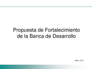 Propuesta de Fortalecimiento de la Banca de Desarrollo