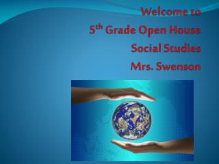 Welcome to  5 th  Grade Open House  Social Studies Mrs.  Swenson