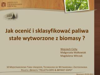 Jak ocenić i sklasyfikować paliwa stałe wytworzone z biomasy ?
